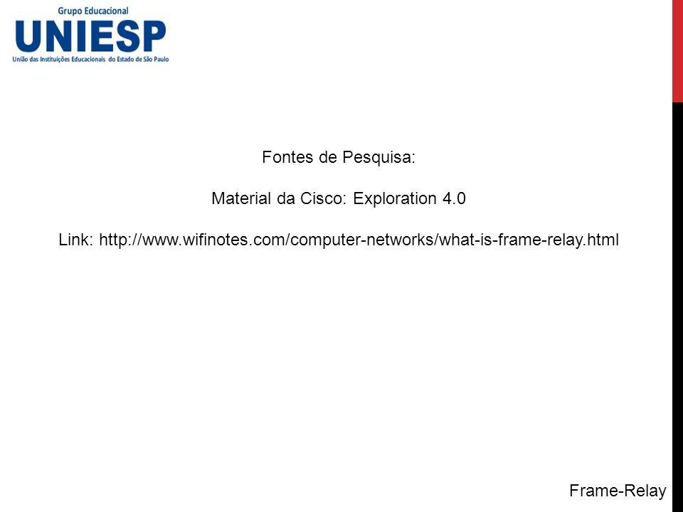 Fontes de Pesquisa: Material da Cisco: Exploration 4.0 Link: http://www.wifinotes.com/computer-networks/what-is-frame-relay.html