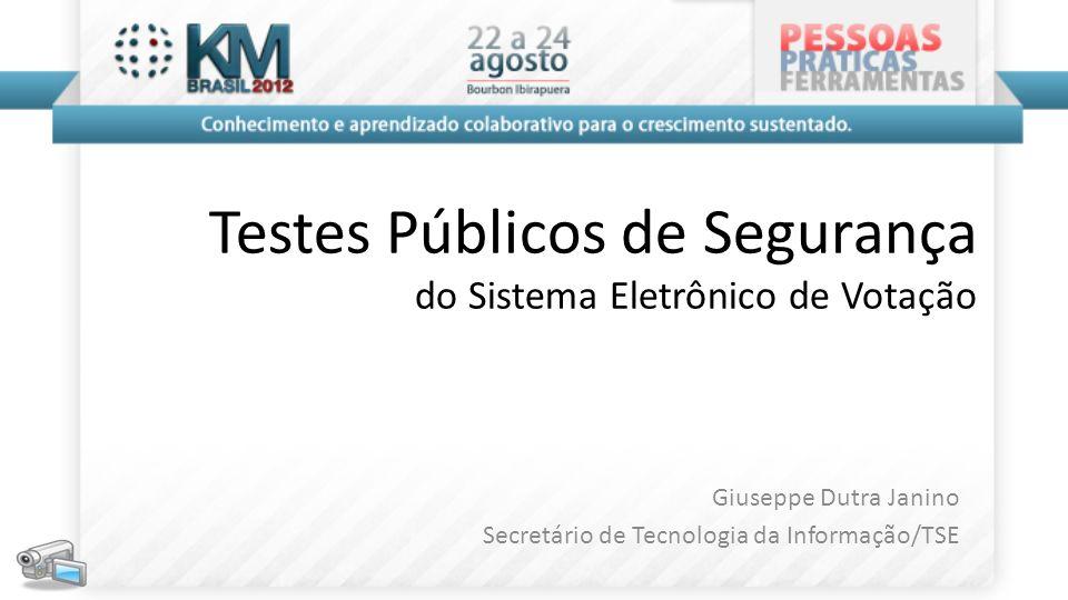 Testes Públicos de Segurança do Sistema Eletrônico de Votação Giuseppe Dutra Janino Secretário de Tecnologia da Informação/TSE