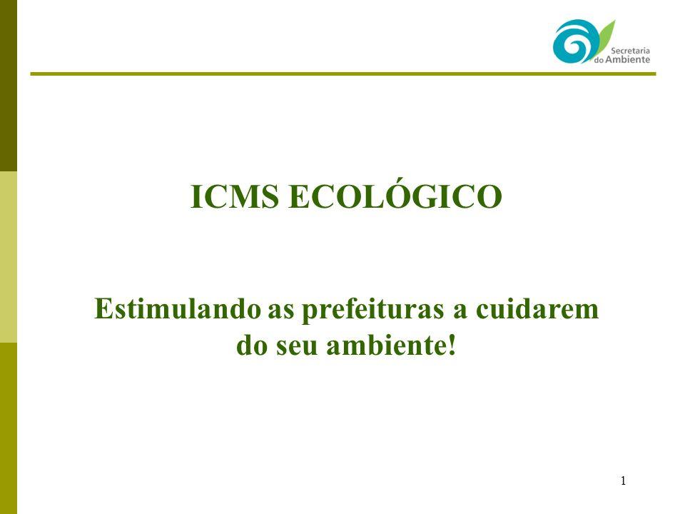 1 ICMS ECOLÓGICO Estimulando as prefeituras a cuidarem do seu ambiente!