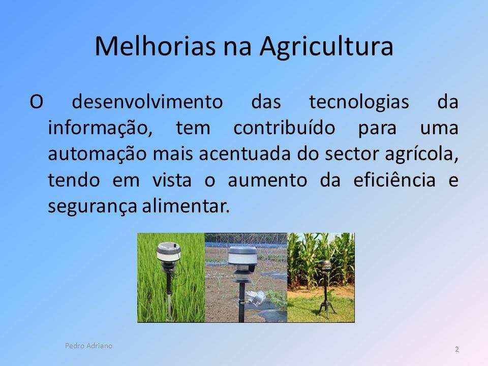 Melhorias na Agricultura O desenvolvimento das tecnologias da informação, tem contribuído para uma automação mais acentuada do sector agrícola, tendo em vista o aumento da eficiência e segurança alimentar.