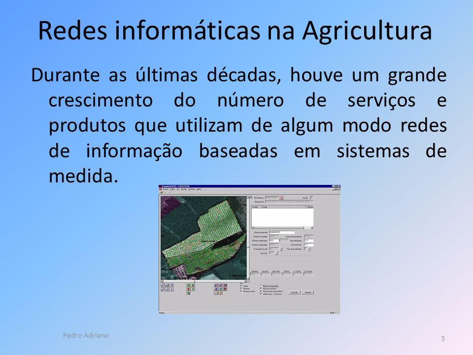 Redes informáticas na Agricultura Durante as últimas décadas, houve um grande crescimento do número de serviços e produtos que utilizam de algum modo redes de informação baseadas em sistemas de medida.