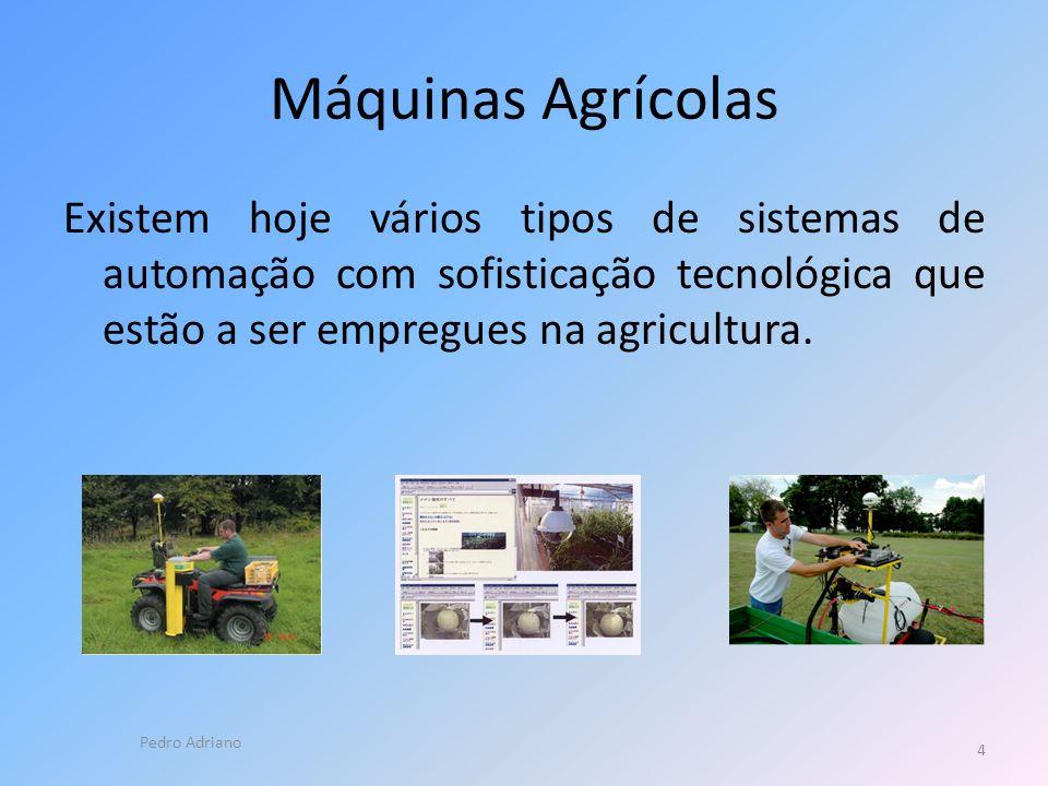 Máquinas Agrícolas Existem hoje vários tipos de sistemas de automação com sofisticação tecnológica que estão a ser empregues na agricultura.
