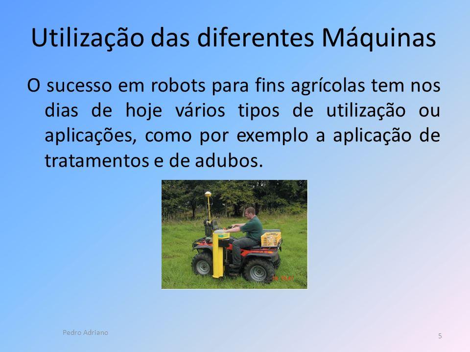 Utilização das diferentes Máquinas O sucesso em robots para fins agrícolas tem nos dias de hoje vários tipos de utilização ou aplicações, como por exemplo a aplicação de tratamentos e de adubos.