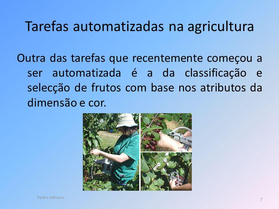 Tarefas automatizadas na agricultura Outra das tarefas que recentemente começou a ser automatizada é a da classificação e selecção de frutos com base nos atributos da dimensão e cor.
