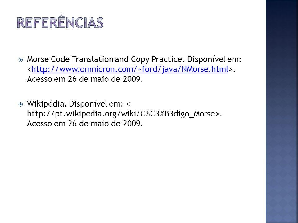 Morse Code Translation and Copy Practice. Disponível em:. Acesso em 26 de maio de 2009.http://www.omnicron.com/~ford/java/NMorse.html Wikipédia. Dispo