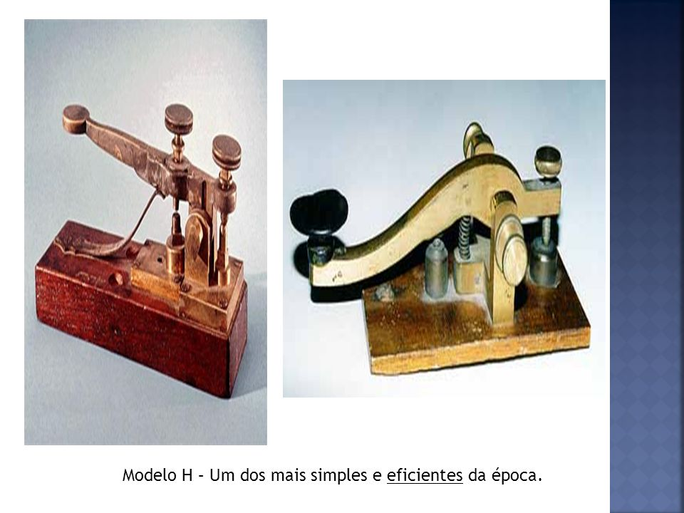 Modelo H – Um dos mais simples e eficientes da época.