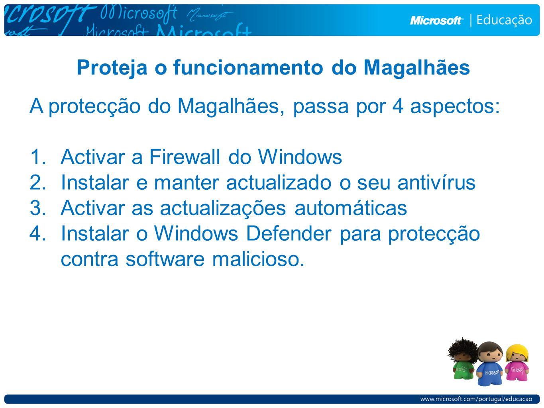 Proteja o funcionamento do Magalhães A protecção do Magalhães, passa por 4 aspectos: 1.Activar a Firewall do Windows 2.Instalar e manter actualizado o