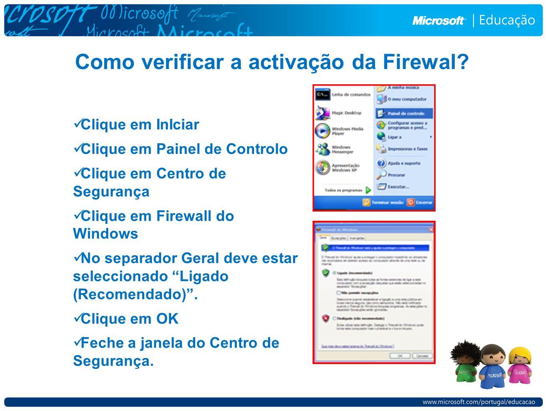 Como verificar a activação da Firewal? Clique em InIciar Clique em Painel de Controlo Clique em Centro de Segurança Clique em Firewall do Windows No s