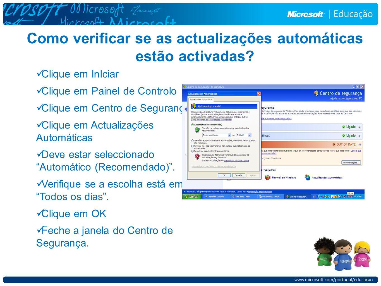 Como verificar se as actualizações automáticas estão activadas? Clique em InIciar Clique em Painel de Controlo Clique em Centro de Segurança Clique em
