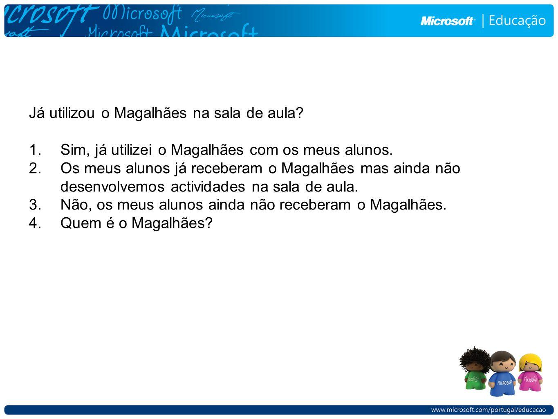 Já utilizou o Magalhães na sala de aula? 1.Sim, já utilizei o Magalhães com os meus alunos. 2.Os meus alunos já receberam o Magalhães mas ainda não de