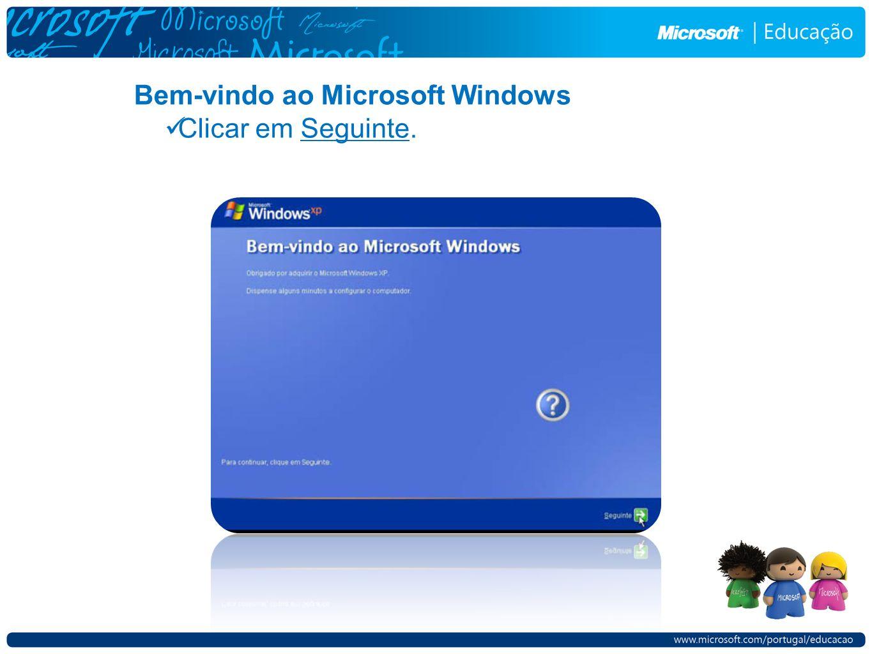Bem-vindo ao Microsoft Windows Clicar em Seguinte.