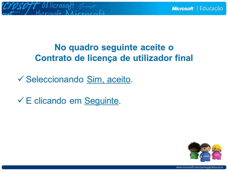 No quadro seguinte aceite o Contrato de licença de utilizador final Seleccionando Sim, aceito. E clicando em Seguinte.