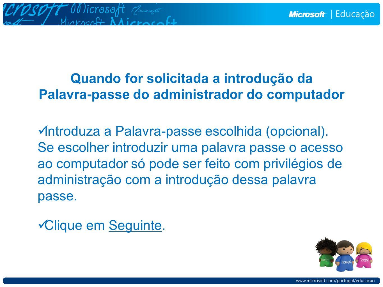 Quando for solicitada a introdução da Palavra-passe do administrador do computador Introduza a Palavra-passe escolhida (opcional). Se escolher introdu