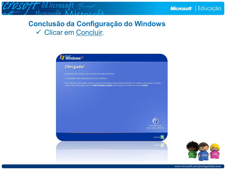 Conclusão da Configuração do Windows Clicar em Concluir.
