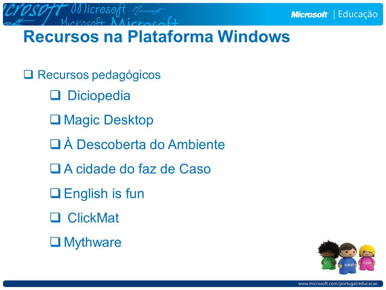 Recursos na Plataforma Windows Recursos pedagógicos Diciopedia Magic Desktop À Descoberta do Ambiente A cidade do faz de Caso English is fun ClickMat