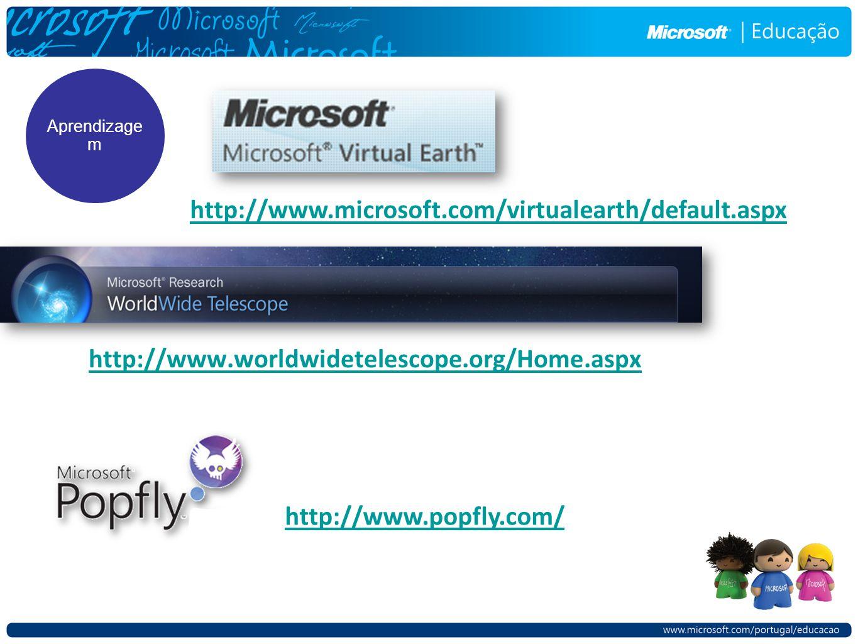 http://www.worldwidetelescope.org/Home.aspx Aprendizage m http://www.microsoft.com/virtualearth/default.aspx http://www.popfly.com/