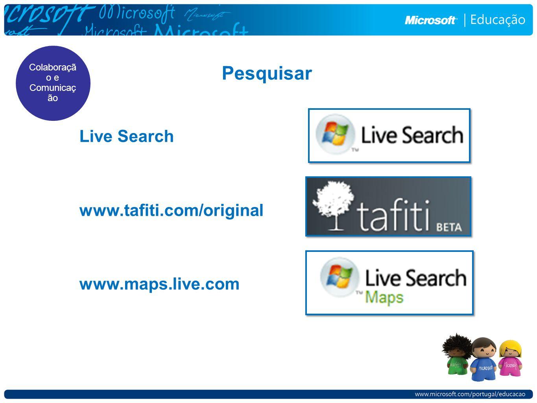 Pesquisar Live Search www.tafiti.com/original www.maps.live.com Colaboraçã o e Comunicaç ão