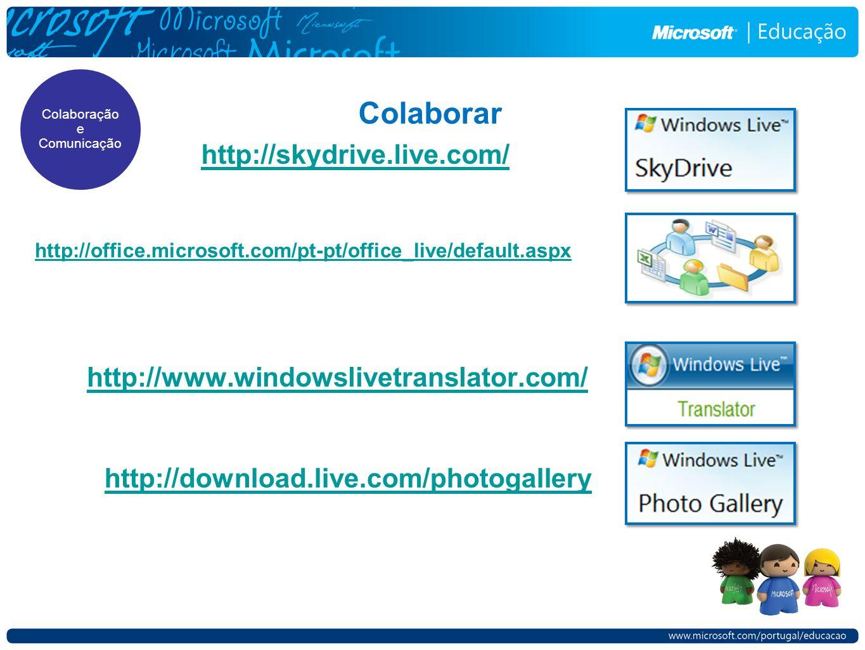 Colaborar http://www.windowslivetranslator.com/ Colaboração e Comunicação http://download.live.com/photogallery http://skydrive.live.com/ http://offic