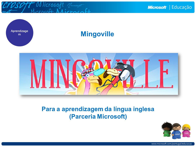 Mingoville Para a aprendizagem da língua inglesa (Parceria Microsoft) Aprendizage m