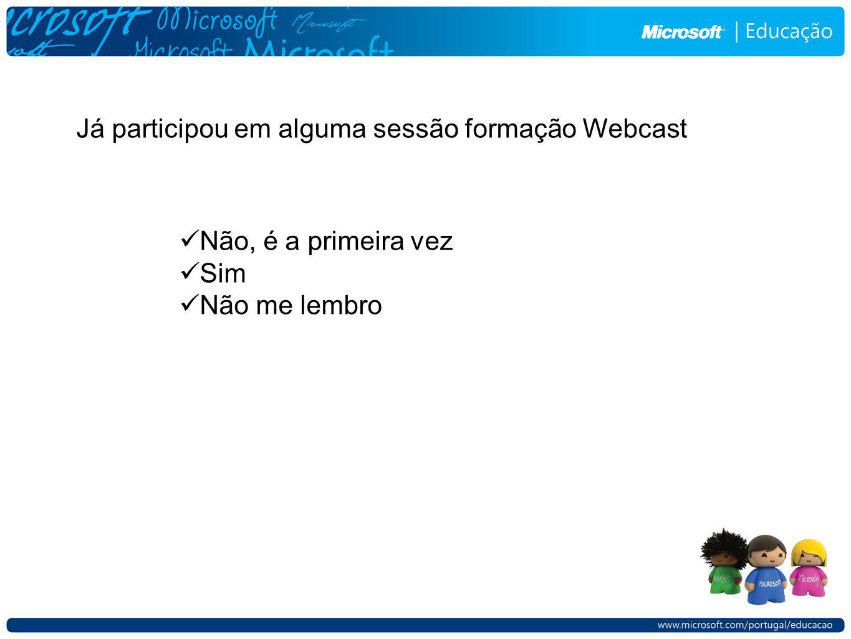 Já participou em alguma sessão formação Webcast Não, é a primeira vez Sim Não me lembro