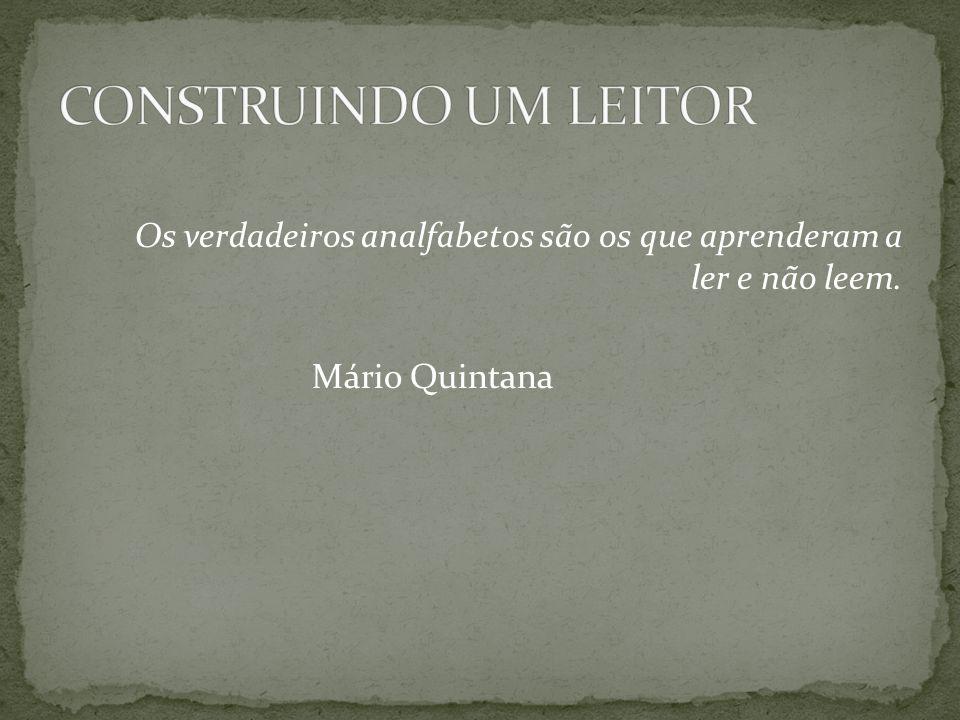 Os verdadeiros analfabetos são os que aprenderam a ler e não leem. Mário Quintana