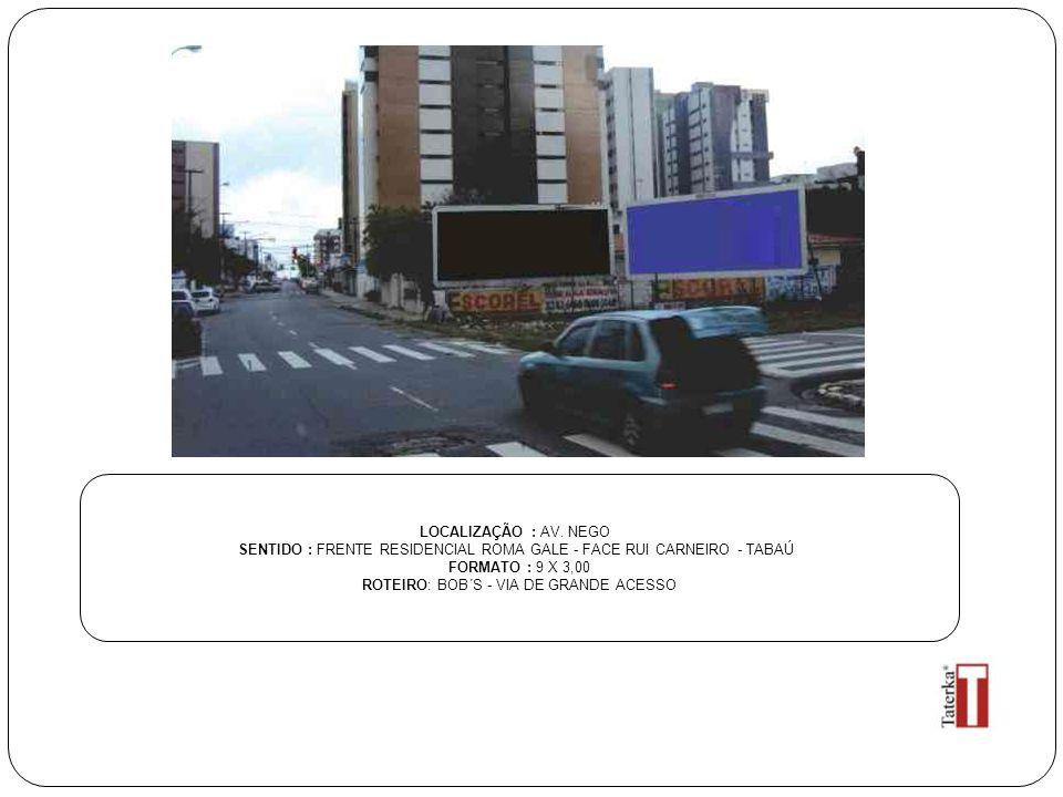 LOCALIZAÇÃO : AV. NEGO SENTIDO : FRENTE RESIDENCIAL ROMA GALE - FACE RUI CARNEIRO - TABAÚ FORMATO : 9 X 3,00 ROTEIRO: BOB´S - VIA DE GRANDE ACESSO
