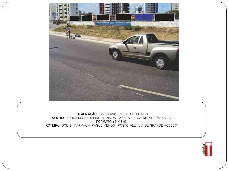 LOCALIZAÇÃO : AV. FLAVIO RIBEIRO COUTINHO SENTIDO : PROXIMO SHOPPING MANAIRA - ASFITA – FACE RETÃO - MANAIRA FORMATO : 9 X 3,00 ROTEIRO: BOB´S - FARMÁ