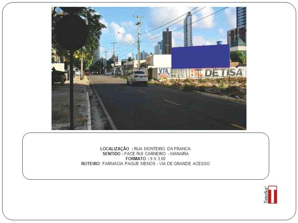LOCALIZAÇÃO : RUA MONTEIRO DA FRANCA SENTIDO : FACE RUI CARNEIRO - MANAIRA FORMATO : 9 X 3,00 ROTEIRO: FARMÁCIA PAGUE MENOS - VIA DE GRANDE ACESSO