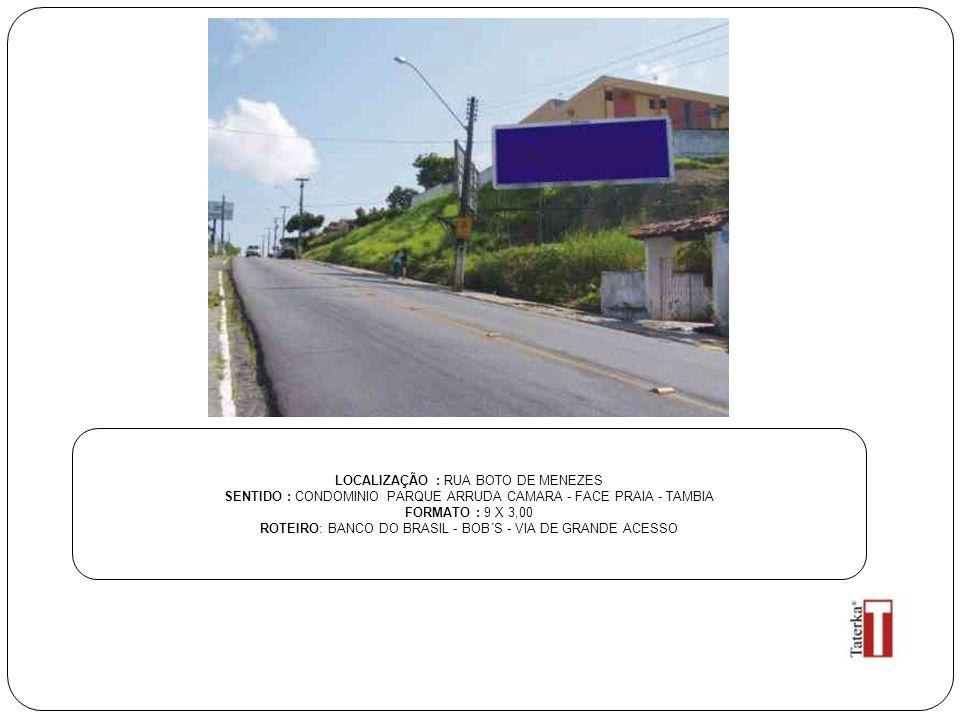 LOCALIZAÇÃO : RUA BOTO DE MENEZES SENTIDO : CONDOMINIO PARQUE ARRUDA CAMARA - FACE PRAIA - TAMBIA FORMATO : 9 X 3,00 ROTEIRO: BANCO DO BRASIL - BOB´S - VIA DE GRANDE ACESSO