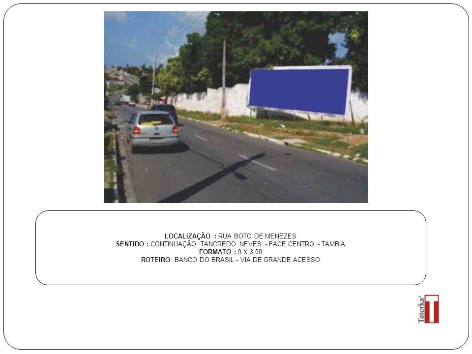 LOCALIZAÇÃO : RUA BOTO DE MENEZES SENTIDO : CONTINUAÇÃO TANCREDO NEVES - FACE CENTRO - TAMBIA FORMATO : 9 X 3,00 ROTEIRO: BANCO DO BRASIL - VIA DE GRANDE ACESSO