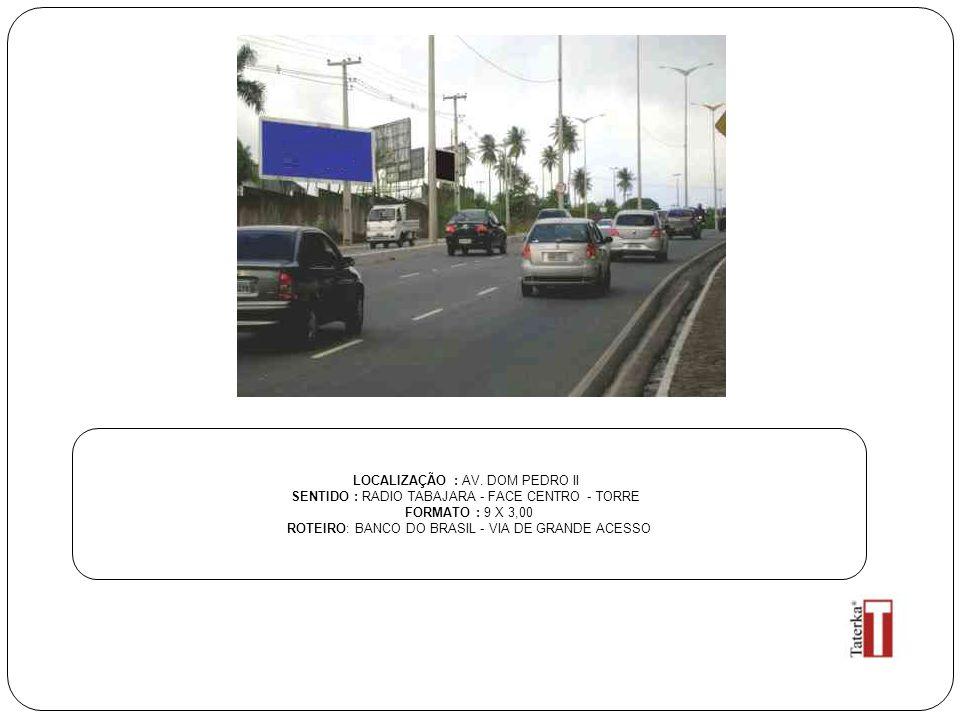LOCALIZAÇÃO : AV. DOM PEDRO II SENTIDO : RADIO TABAJARA - FACE CENTRO - TORRE FORMATO : 9 X 3,00 ROTEIRO: BANCO DO BRASIL - VIA DE GRANDE ACESSO