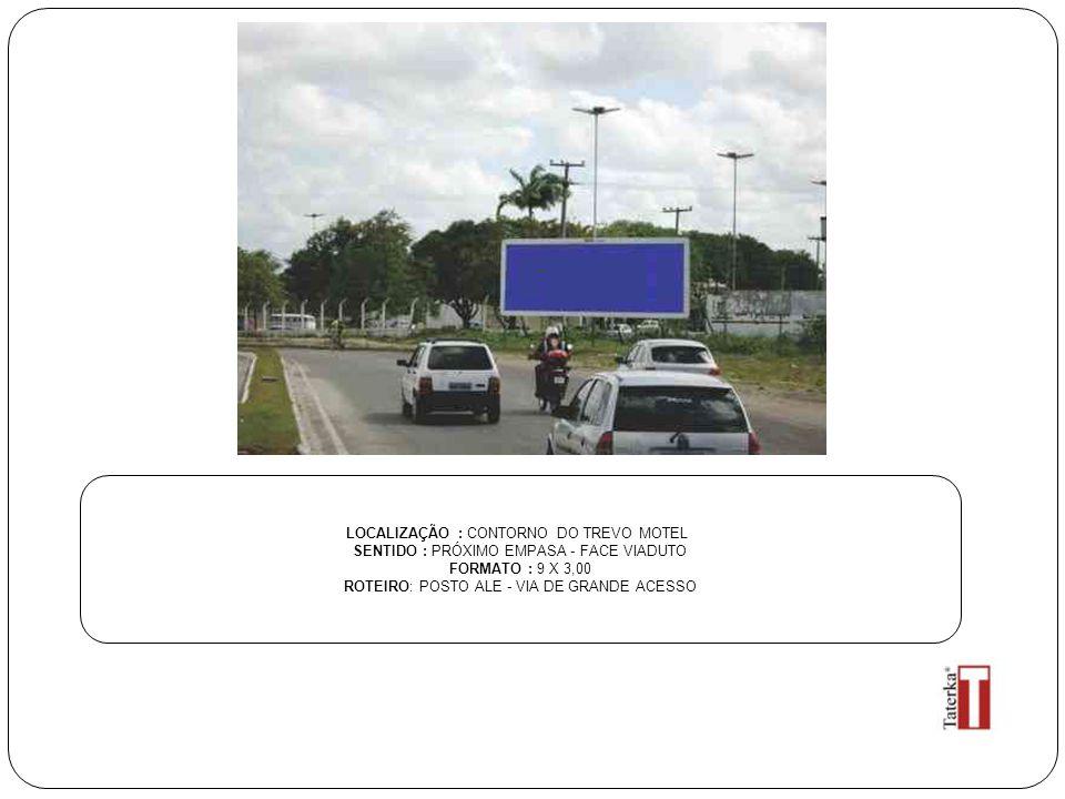 LOCALIZAÇÃO : CONTORNO DO TREVO MOTEL SENTIDO : PRÓXIMO EMPASA - FACE VIADUTO FORMATO : 9 X 3,00 ROTEIRO: POSTO ALE - VIA DE GRANDE ACESSO