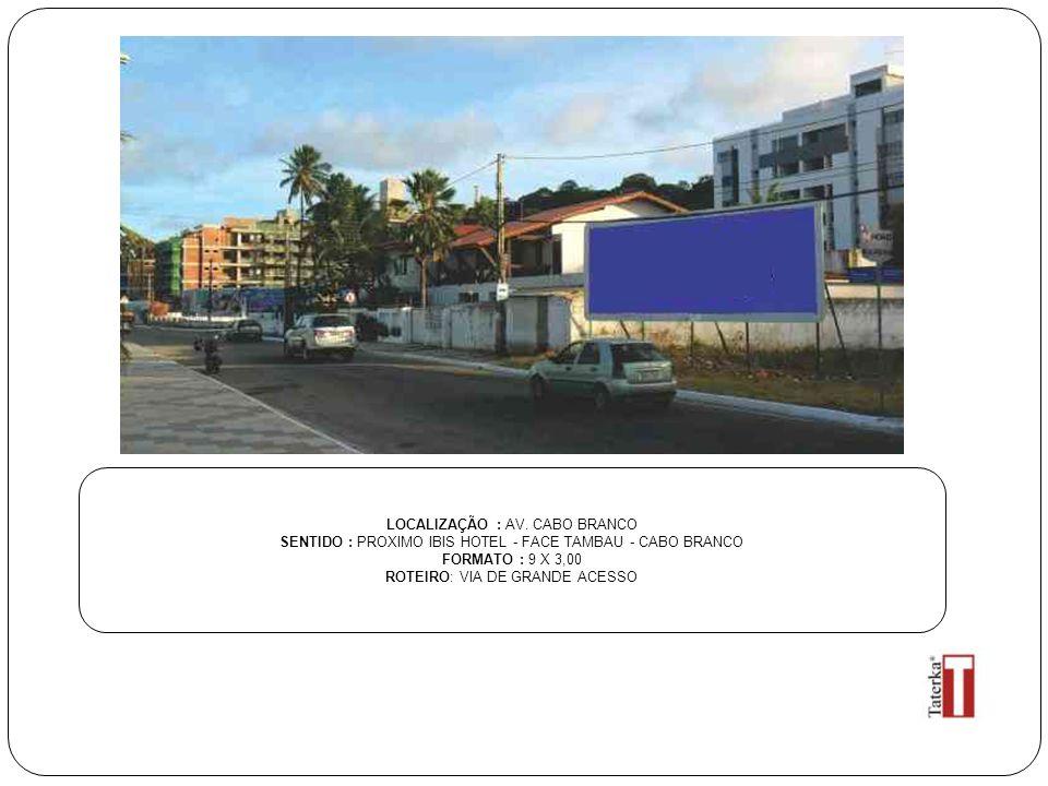LOCALIZAÇÃO : AV. CABO BRANCO SENTIDO : PROXIMO IBIS HOTEL - FACE TAMBAU - CABO BRANCO FORMATO : 9 X 3,00 ROTEIRO: VIA DE GRANDE ACESSO