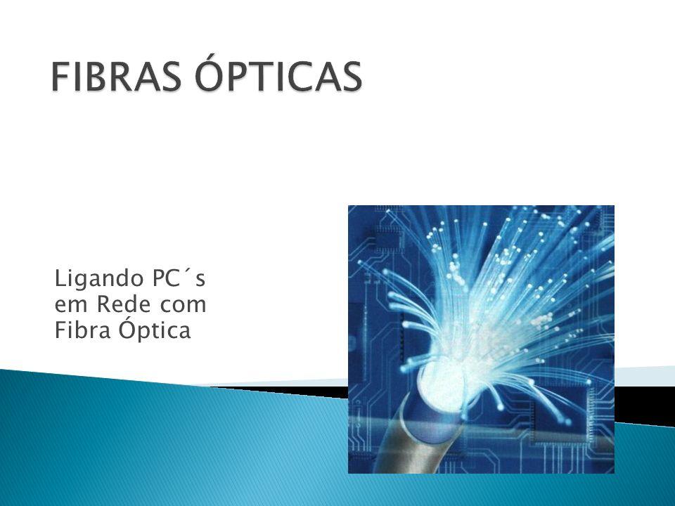 Ligando PC´s em Rede com Fibra Óptica