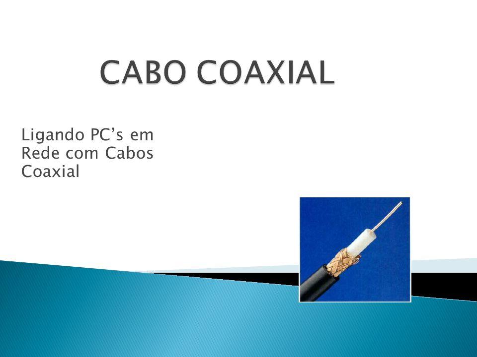 Ligando PCs em Rede com Cabos Coaxial