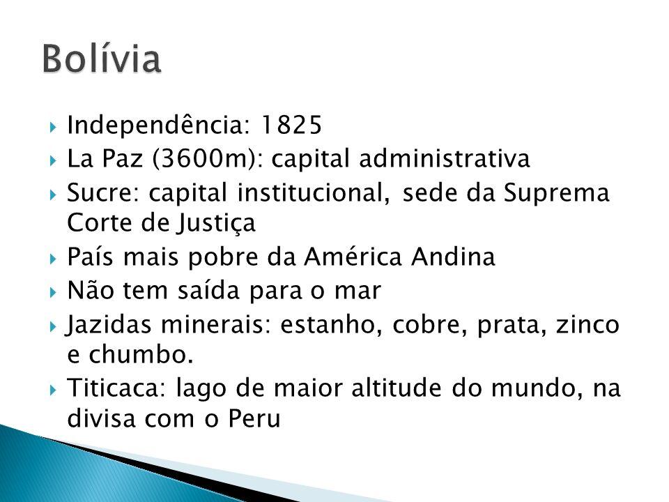 Independência: 1825 La Paz (3600m): capital administrativa Sucre: capital institucional, sede da Suprema Corte de Justiça País mais pobre da América Andina Não tem saída para o mar Jazidas minerais: estanho, cobre, prata, zinco e chumbo.