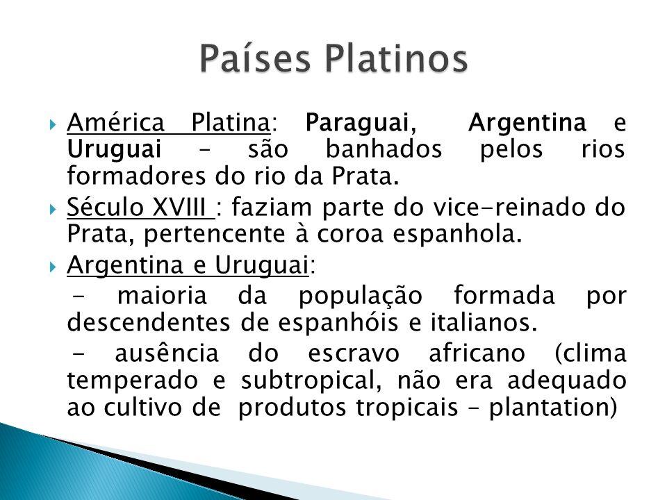 América Platina: Paraguai, Argentina e Uruguai – são banhados pelos rios formadores do rio da Prata.