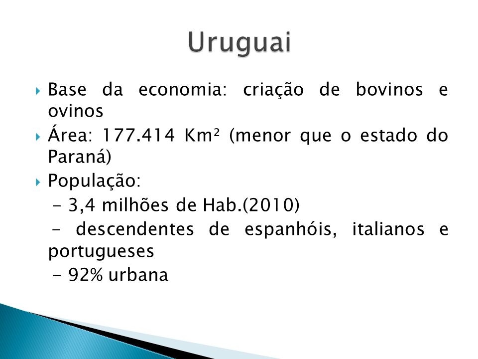 Base da economia: criação de bovinos e ovinos Área: 177.414 Km² (menor que o estado do Paraná) População: - 3,4 milhões de Hab.(2010) - descendentes de espanhóis, italianos e portugueses - 92% urbana