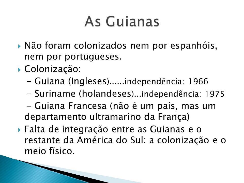 Não foram colonizados nem por espanhóis, nem por portugueses.