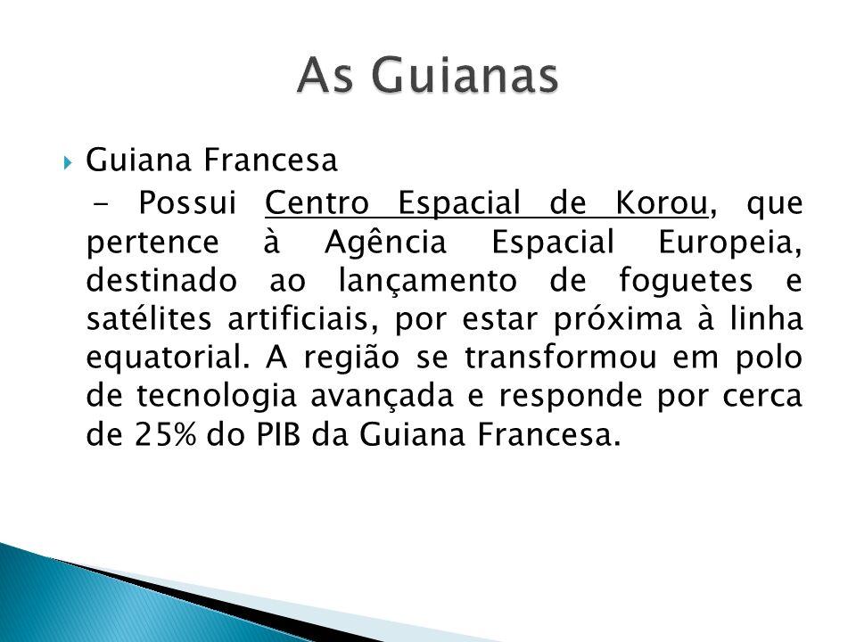 Guiana Francesa - Possui Centro Espacial de Korou, que pertence à Agência Espacial Europeia, destinado ao lançamento de foguetes e satélites artificiais, por estar próxima à linha equatorial.