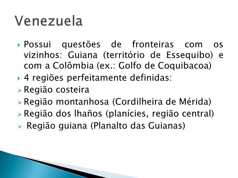 Possui questões de fronteiras com os vizinhos: Guiana (território de Essequibo) e com a Colômbia (ex.: Golfo de Coquibacoa) 4 regiões perfeitamente definidas: Região costeira Região montanhosa (Cordilheira de Mérida) Região dos lhaños (planícies, região central) Região guiana (Planalto das Guianas)