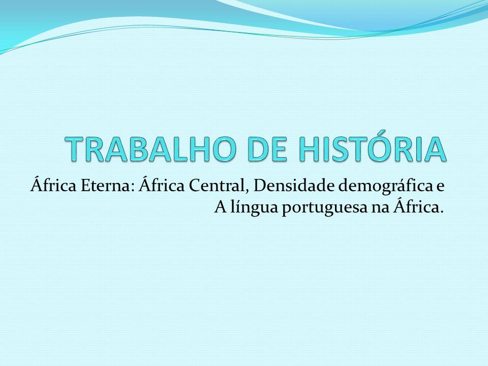 África Eterna: África Central, Densidade demográfica e A língua portuguesa na África.