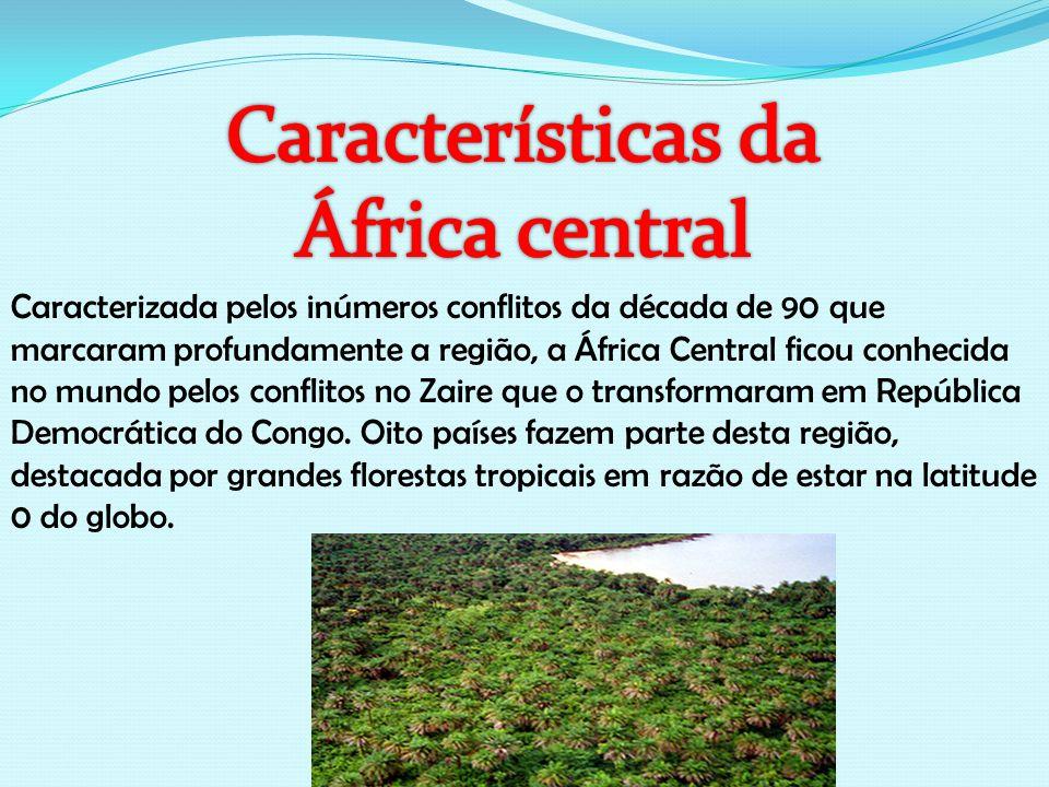 Caracterizada pelos inúmeros conflitos da década de 90 que marcaram profundamente a região, a África Central ficou conhecida no mundo pelos conflitos