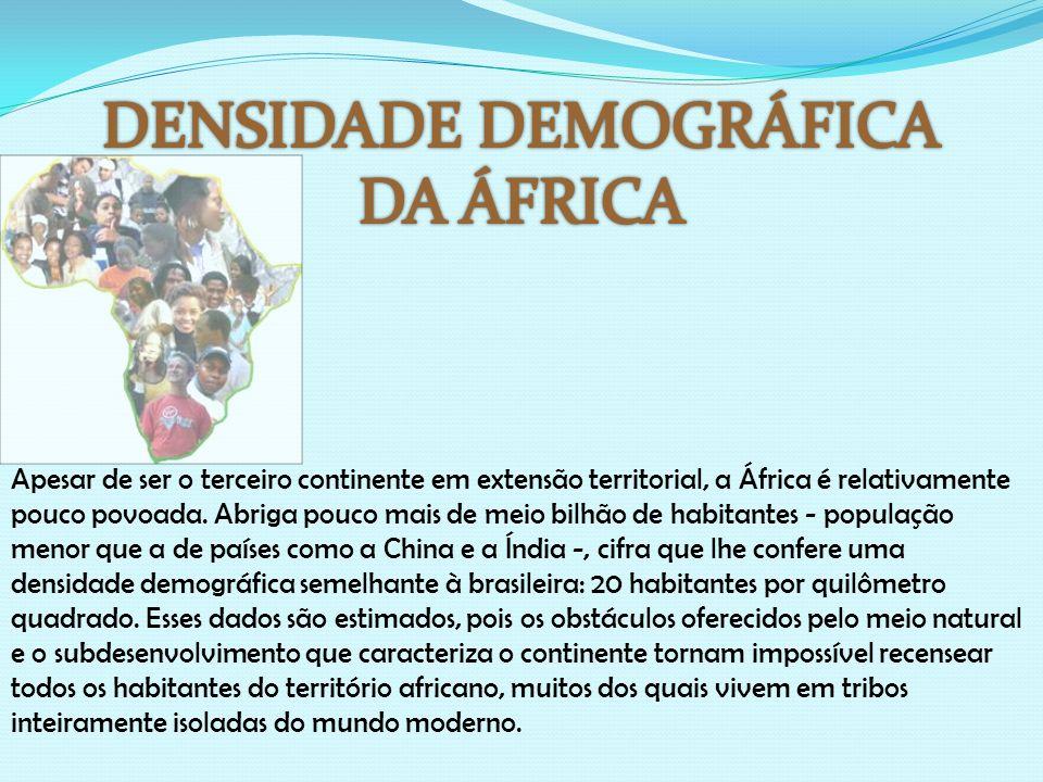 Apesar de ser o terceiro continente em extensão territorial, a África é relativamente pouco povoada. Abriga pouco mais de meio bilhão de habitantes -