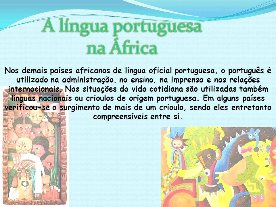 Nos demais países africanos de língua oficial portuguesa, o português é utilizado na administração, no ensino, na imprensa e nas relações internaciona