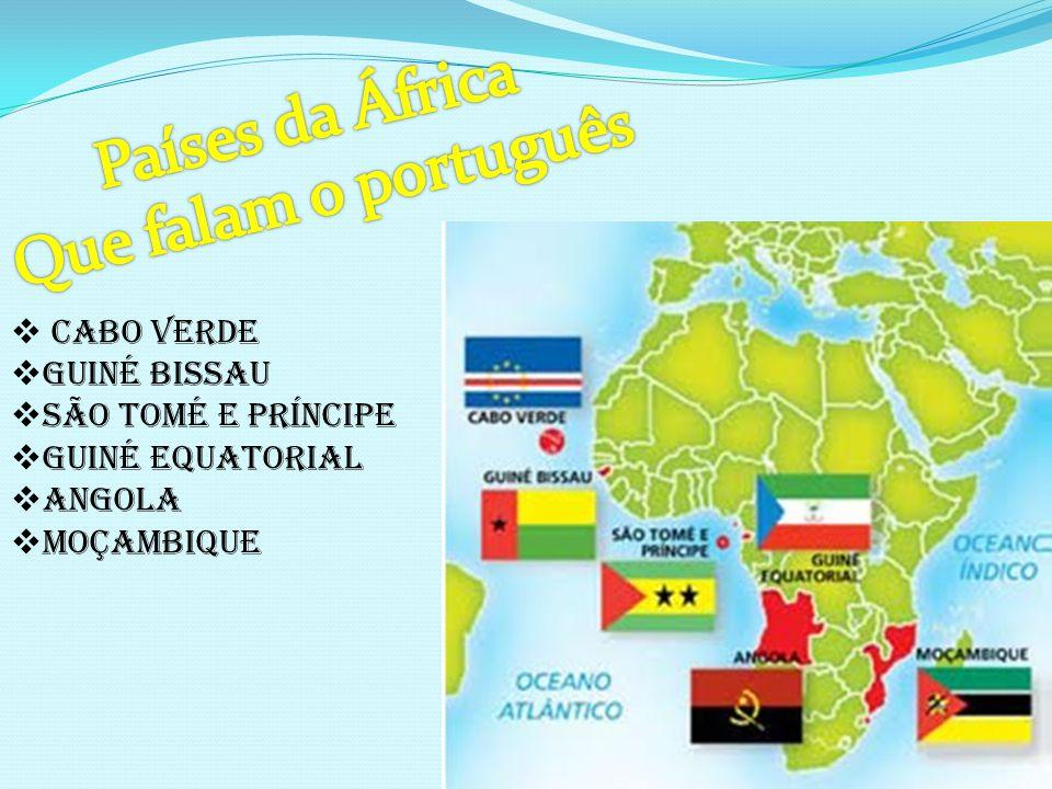 Cabo Verde Guiné Bissau São Tomé e Príncipe Guiné equatorial Angola Moçambique