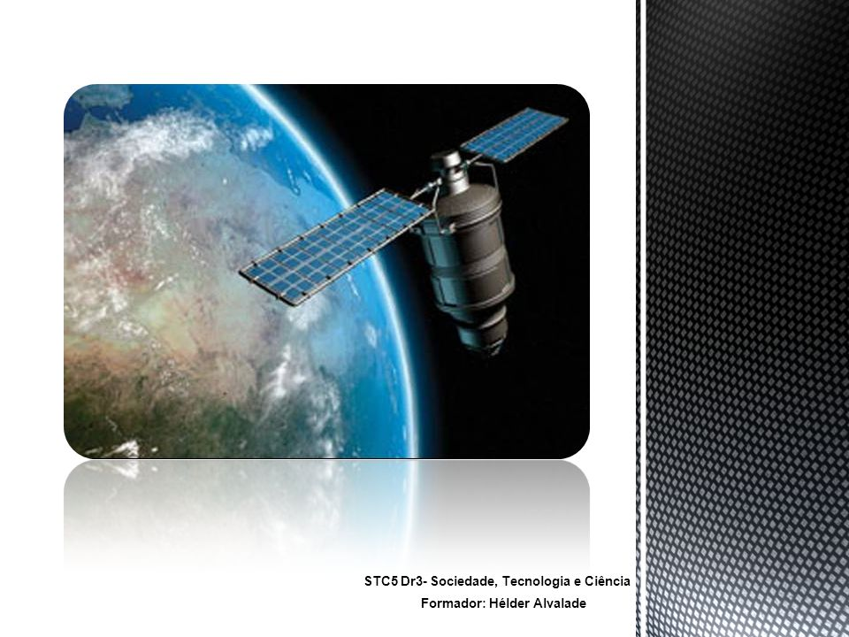 Formador: Hélder Alvalade STC5 Dr3- Sociedade, Tecnologia e Ciência