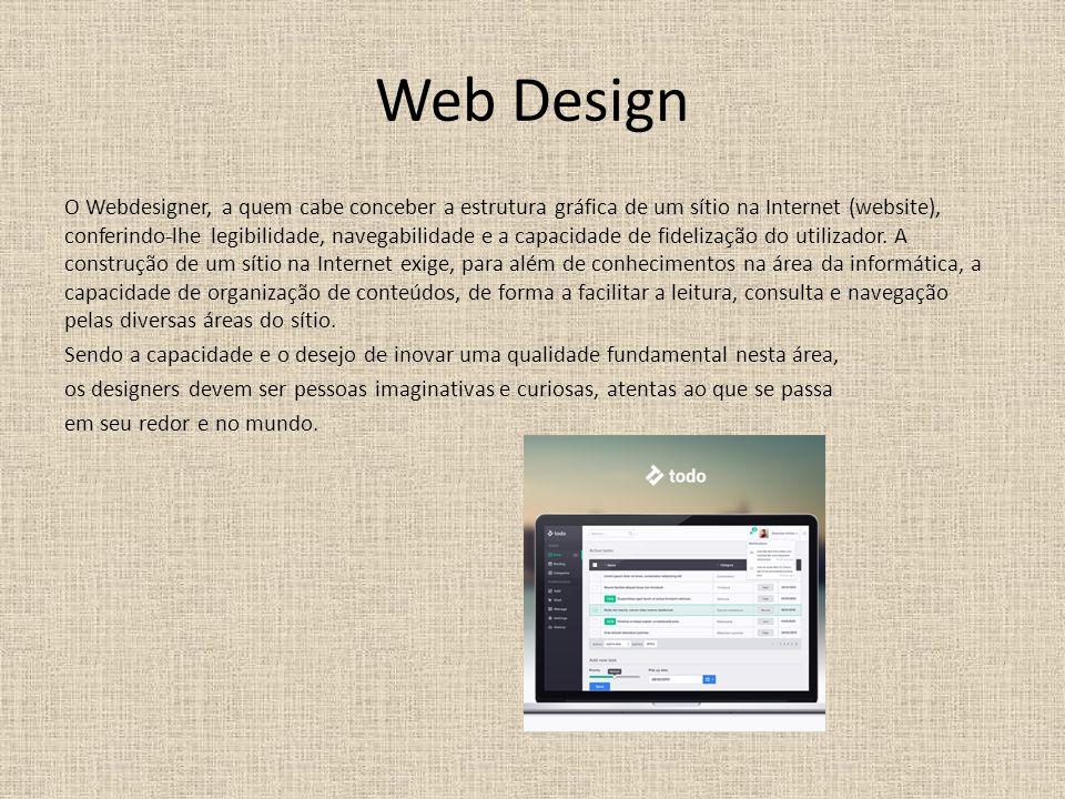 Web Design O Webdesigner, a quem cabe conceber a estrutura gráfica de um sítio na Internet (website), conferindo-lhe legibilidade, navegabilidade e a capacidade de fidelização do utilizador.