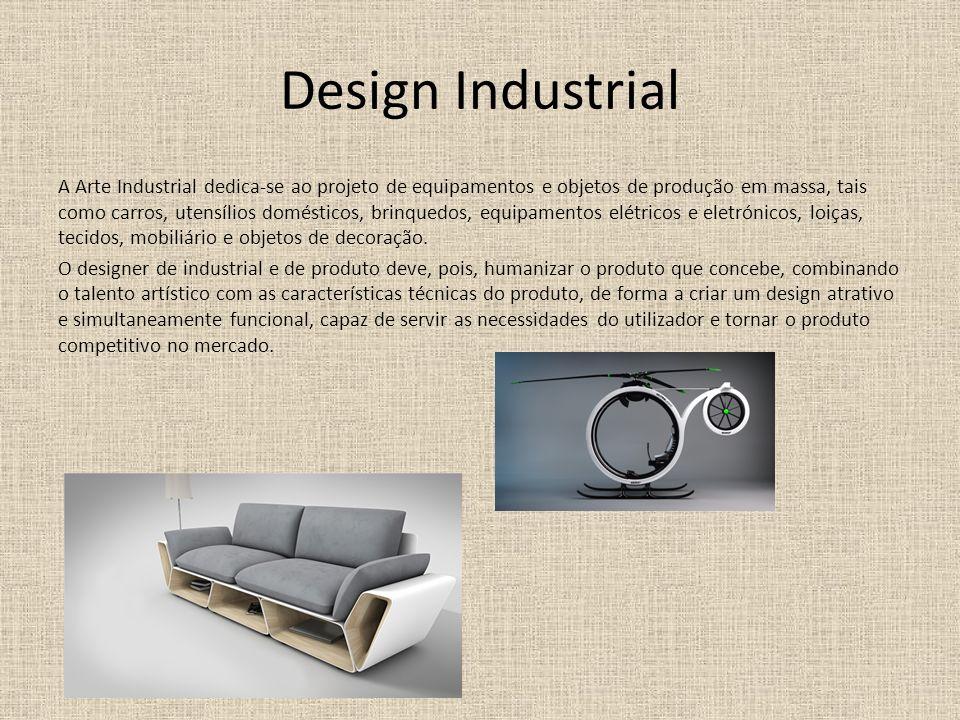 Design Industrial A Arte Industrial dedica-se ao projeto de equipamentos e objetos de produção em massa, tais como carros, utensílios domésticos, brinquedos, equipamentos elétricos e eletrónicos, loiças, tecidos, mobiliário e objetos de decoração.