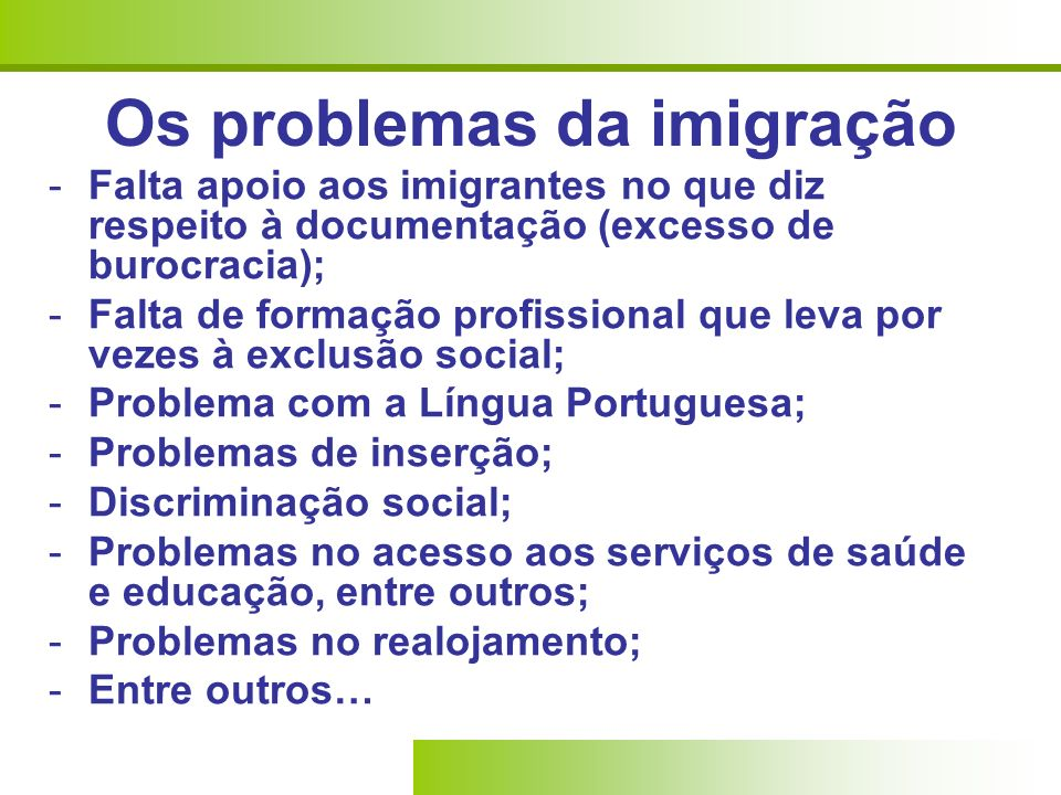 Os problemas da imigração -Falta apoio aos imigrantes no que diz respeito à documentação (excesso de burocracia); -Falta de formação profissional que